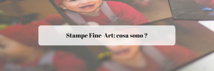 Stampe Fine-Art: cosa sono ?