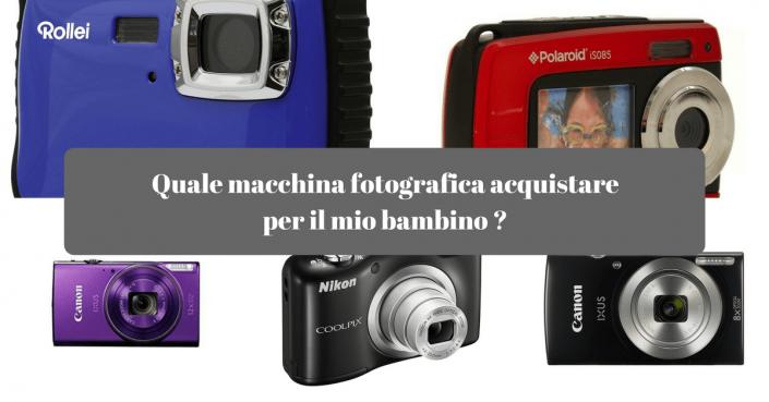 Quale macchina fotografica acquistare per il mio bambino ?